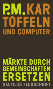 """Vorstellung des Buches """"Kartoffeln und Computer"""" von P.M., verbunden mit eigenen Gedanken aus der Zukunftswerkstatt Jena 2013."""